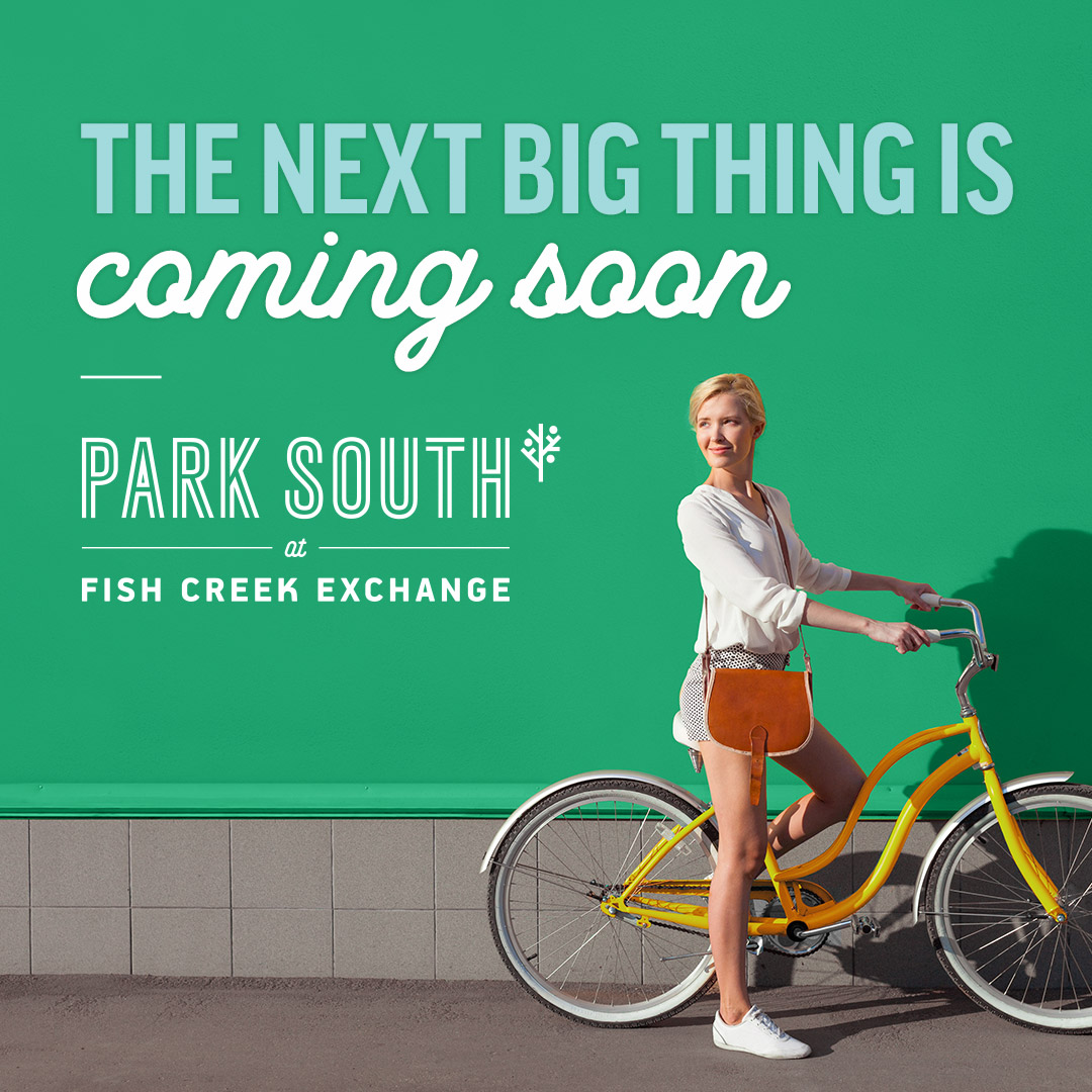FISH CREEK EXCHANGE - PARK SOUTH - COMING IN MAY